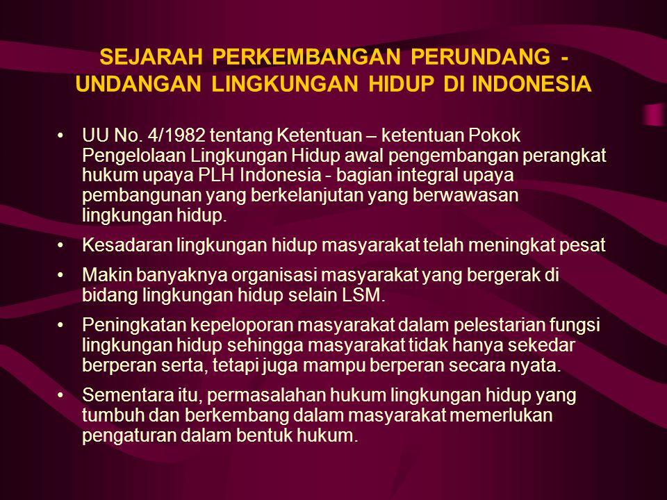 SEJARAH PERKEMBANGAN PERUNDANG - UNDANGAN LINGKUNGAN HIDUP DI INDONESIA UU No. 4/1982 tentang Ketentuan – ketentuan Pokok Pengelolaan Lingkungan Hidup