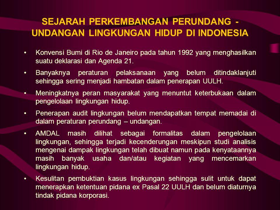 SEJARAH PERKEMBANGAN PERUNDANG - UNDANGAN LINGKUNGAN HIDUP DI INDONESIA Konvensi Bumi di Rio de Janeiro pada tahun 1992 yang menghasilkan suatu deklarasi dan Agenda 21.
