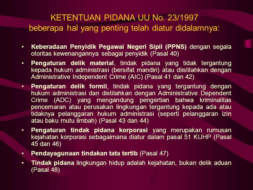 KETENTUAN PIDANA UU No. 23/1997 beberapa hal yang penting telah diatur didalamnya: Keberadaan Penyidik Pegawai Negeri Sipil (PPNS) dengan segala otori