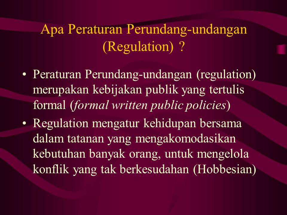 Apa Peraturan Perundang-undangan (Regulation) ? Peraturan Perundang-undangan (regulation) merupakan kebijakan publik yang tertulis formal (formal writ