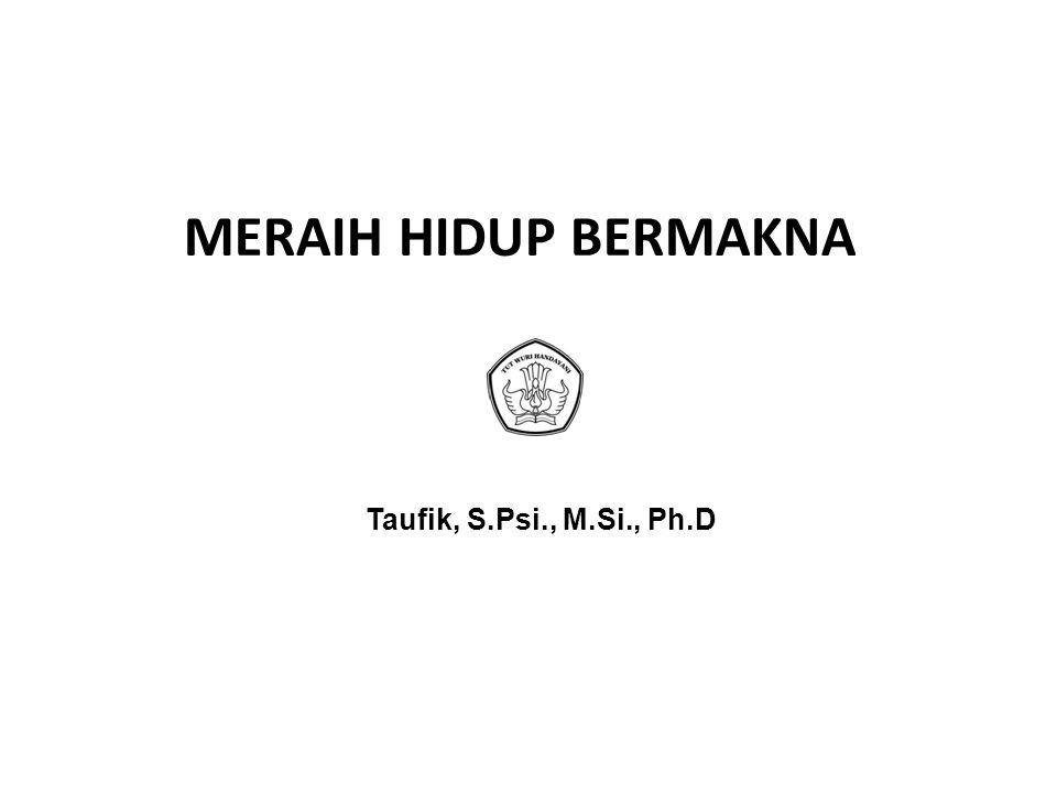 MERAIH HIDUP BERMAKNA Taufik, S.Psi., M.Si., Ph.D