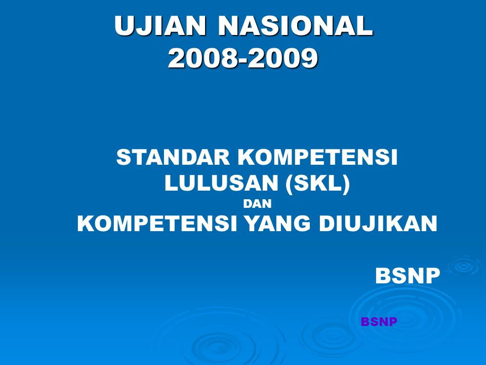 STANDAR KOMPETENSI LULUSAN (SKL) DAN KOMPETENSI YANG DIUJIKAN BSNP UJIAN NASIONAL 2008-2009