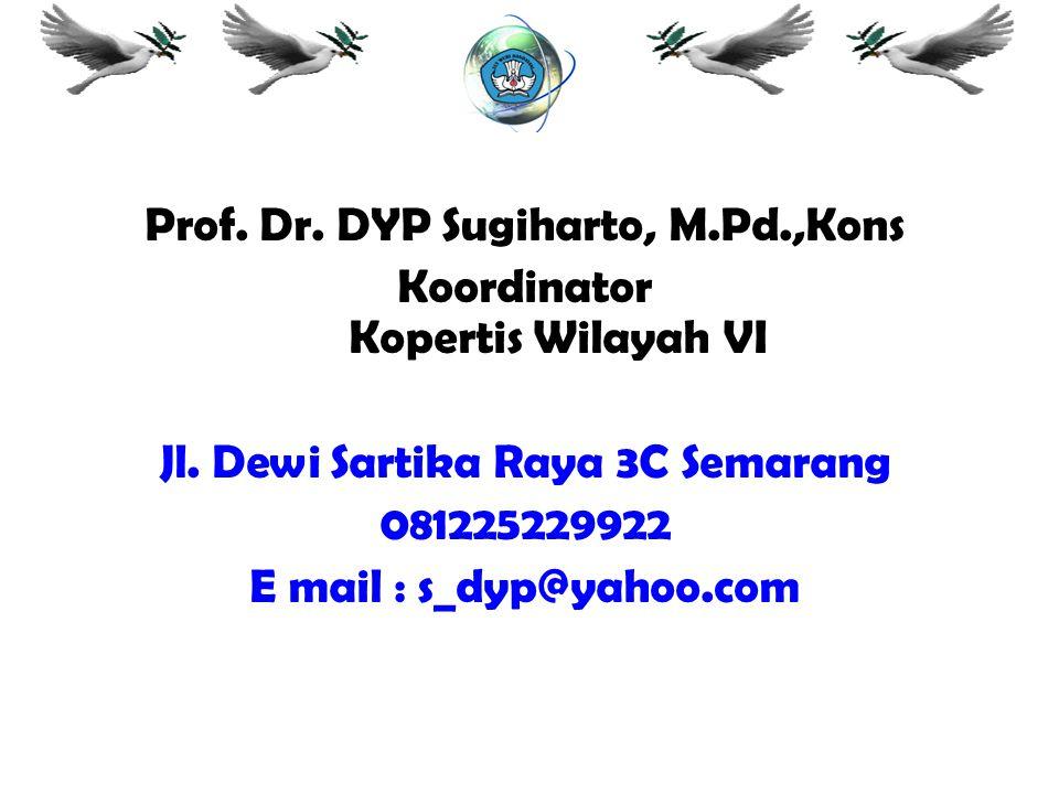 2 Prof. Dr. DYP Sugiharto, M.Pd.,Kons Koordinator Kopertis Wilayah VI Jl. Dewi Sartika Raya 3C Semarang 081225229922 E mail : s_dyp@yahoo.com