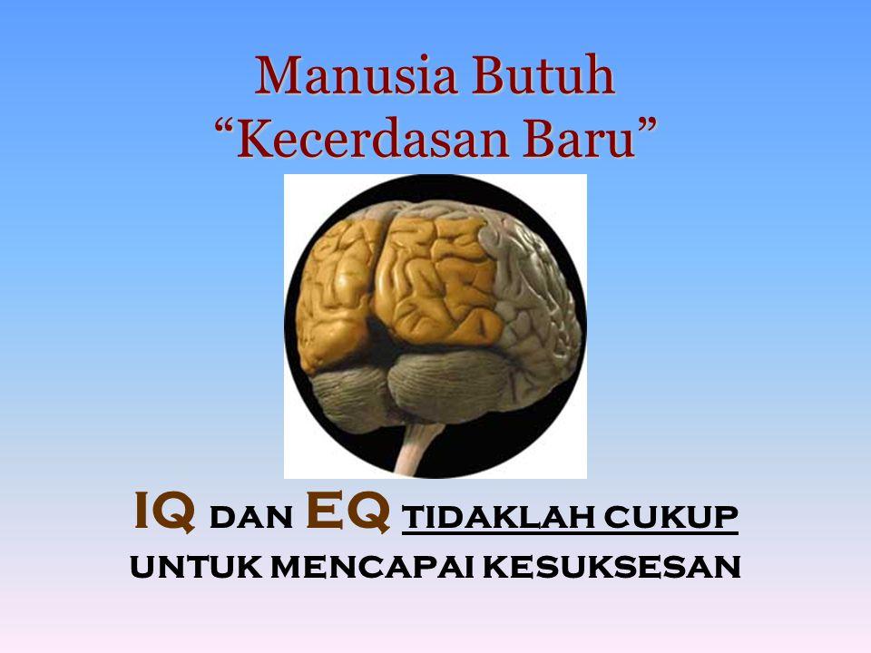 Manusia Butuh Kecerdasan Baru IQ dan EQ tidaklah cukup untuk mencapai kesuksesan