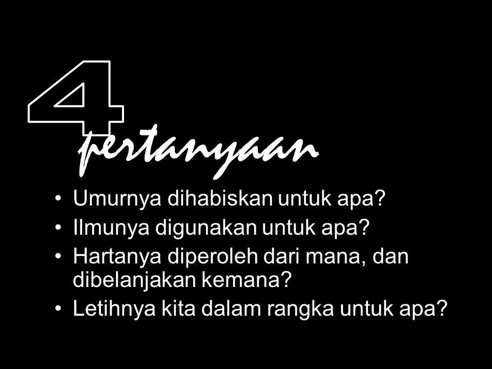 Apa yang anda rasakan sekarang? Atas semua yang telah kita lakukan, siapkah kita menjawab empat pertanyaan yang kelak akan ditanyakan oleh Allah SWT d