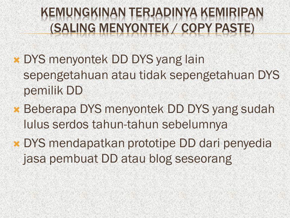  DYS menyontek DD DYS yang lain sepengetahuan atau tidak sepengetahuan DYS pemilik DD  Beberapa DYS menyontek DD DYS yang sudah lulus serdos tahun-tahun sebelumnya  DYS mendapatkan prototipe DD dari penyedia jasa pembuat DD atau blog seseorang