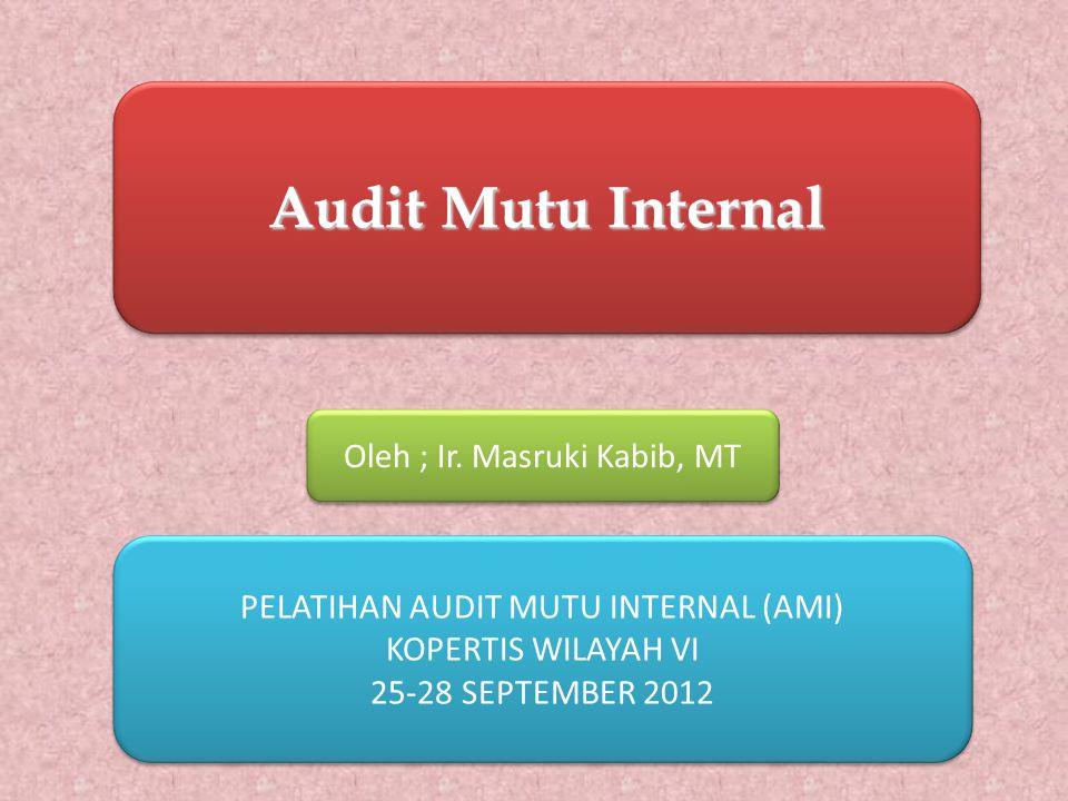 PELATIHAN AUDIT MUTU INTERNAL (AMI) KOPERTIS WILAYAH VI 25-28 SEPTEMBER 2012 PELATIHAN AUDIT MUTU INTERNAL (AMI) KOPERTIS WILAYAH VI 25-28 SEPTEMBER 2012 Audit Mutu Internal Oleh ; Ir.