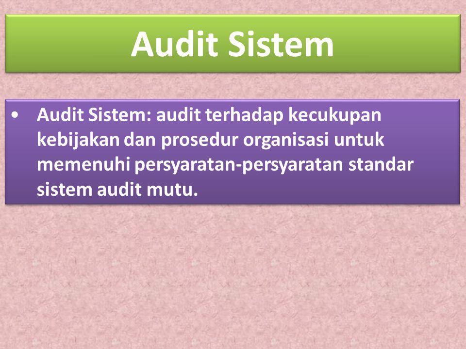 Audit Sistem Audit Sistem: audit terhadap kecukupan kebijakan dan prosedur organisasi untuk memenuhi persyaratan-persyaratan standar sistem audit mutu.