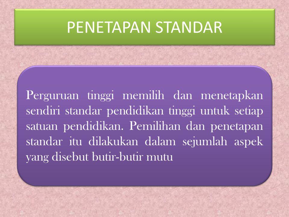 PENETAPAN STANDAR Perguruan tinggi memilih dan menetapkan sendiri standar pendidikan tinggi untuk setiap satuan pendidikan.