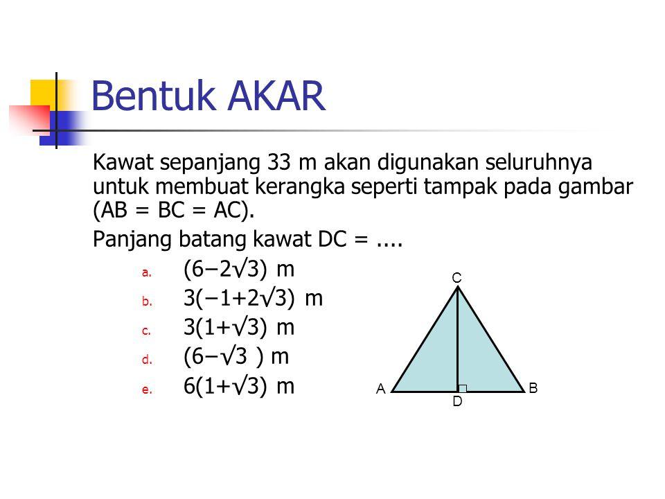 Bentuk AKAR Kawat sepanjang 33 m akan digunakan seluruhnya untuk membuat kerangka seperti tampak pada gambar (AB = BC = AC). Panjang batang kawat DC =