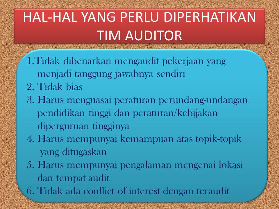 HAL-HAL YANG PERLU DIPERHATIKAN TIM AUDITOR 1.Tidak dibenarkan mengaudit pekerjaan yang menjadi tanggung jawabnya sendiri 2. Tidak bias 3. Harus mengu