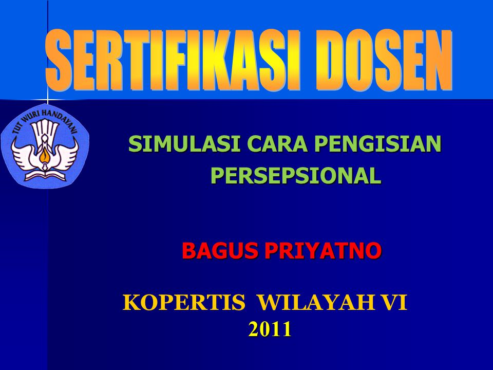 2011 KOPERTIS WILAYAH VI 2011 SIMULASI CARA PENGISIAN PERSEPSIONAL BAGUS PRIYATNO