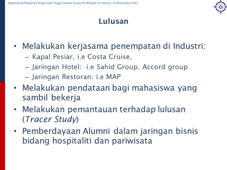 Rapat Kerja Pimpinan Perguruan Tinggi Swasta, Kopertis Wilayah III Jakarta, 23 November 2011 Lulusan Melakukan kerjasama penempatan di Industri: – Kap