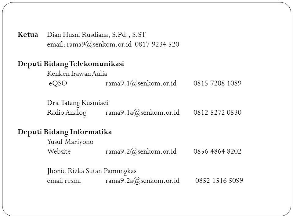 KetuaDian Husni Rusdiana, S.Pd., S.ST email: rama9@senkom.or.id0817 9234 520 Deputi Bidang Telekomunikasi Kenken Irawan Aulia eQSO rama9.1@senkom.or.i