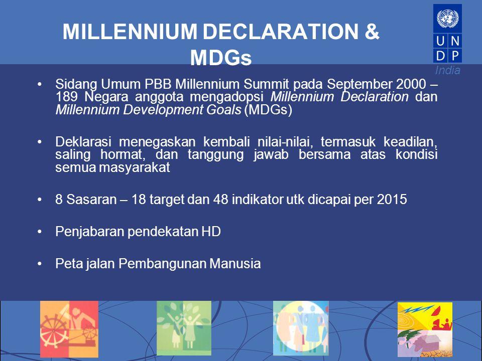 India MILLENNIUM DECLARATION & MDGs Sidang Umum PBB Millennium Summit pada September 2000 – 189 Negara anggota mengadopsi Millennium Declaration dan M