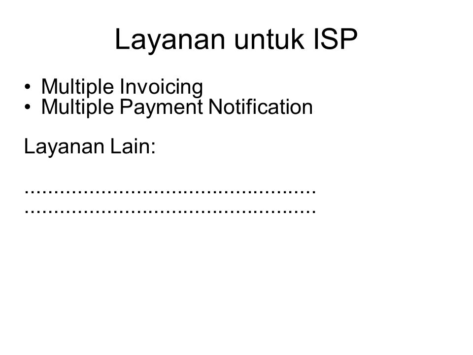 Layanan untuk ISP Multiple Invoicing Multiple Payment Notification Layanan Lain:..................................................