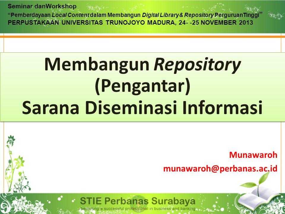 """Membangun Repository (Pengantar) Sarana Diseminasi Informasi Munawaroh munawaroh@perbanas.ac.id Seminar danWorkshop """"Pemberdayaan Local Content dalam"""