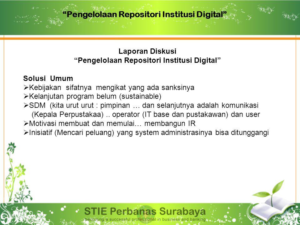 """""""Pengelolaan Repositori Institusi Digital"""" Laporan Diskusi """"Pengelolaan Repositori Institusi Digital"""" Solusi Umum  Kebijakan sifatnya mengikat yang a"""