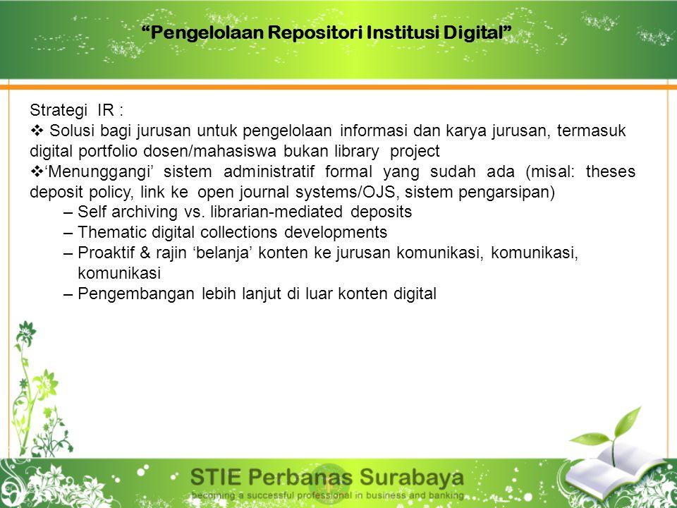"""""""Pengelolaan Repositori Institusi Digital"""" Strategi IR :  Solusi bagi jurusan untuk pengelolaan informasi dan karya jurusan, termasuk digital portfol"""