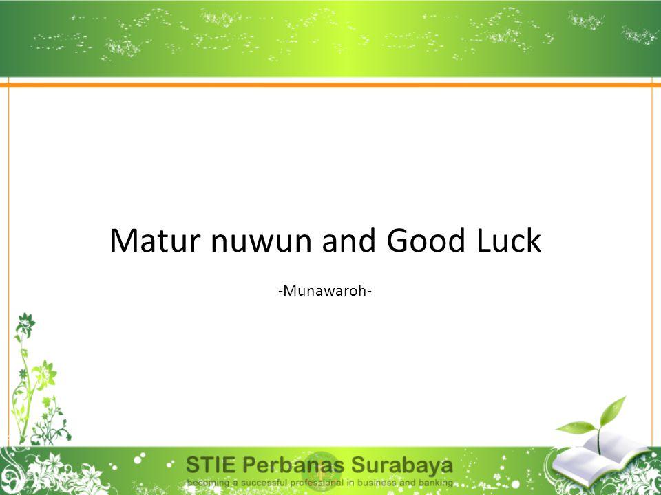 Matur nuwun and Good Luck -Munawaroh-