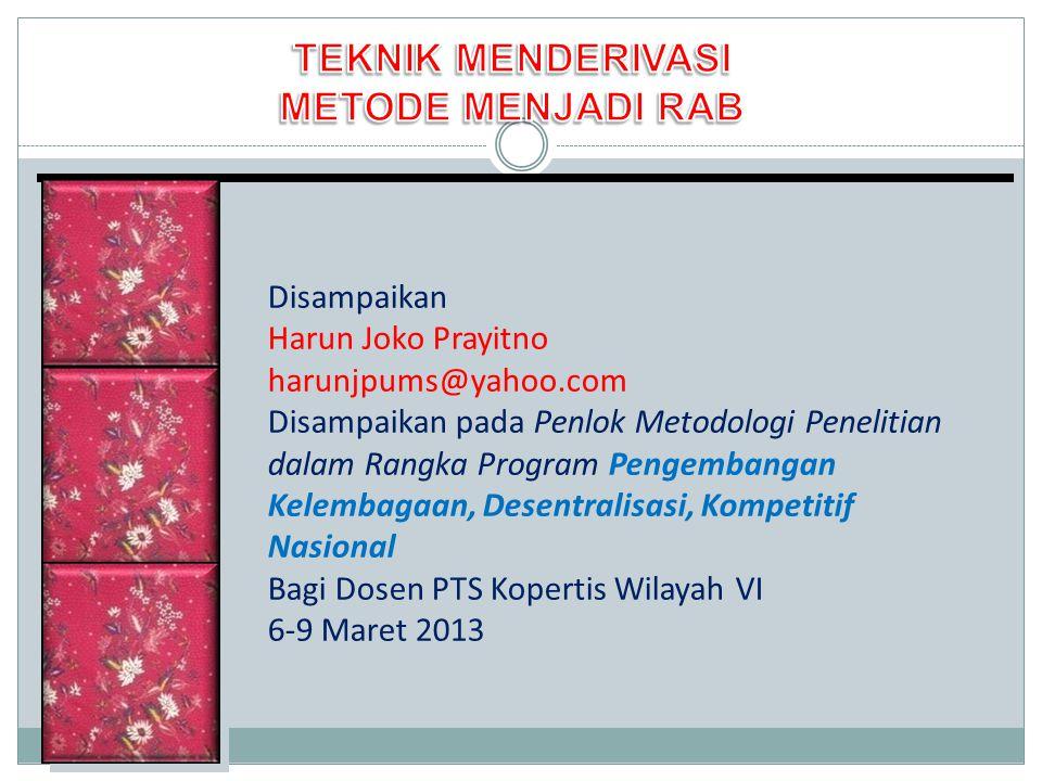 Disampaikan Harun Joko Prayitno harunjpums@yahoo.com Disampaikan pada Penlok Metodologi Penelitian dalam Rangka Program Pengembangan Kelembagaan, Desentralisasi, Kompetitif Nasional Bagi Dosen PTS Kopertis Wilayah VI 6-9 Maret 2013