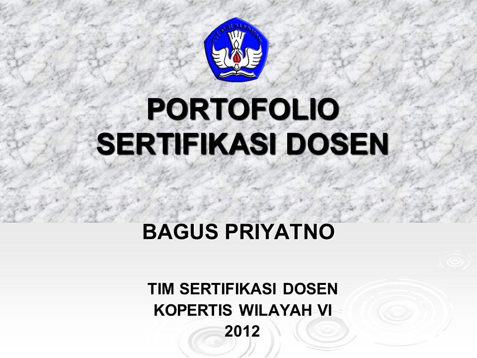 PORTOFOLIO SERTIFIKASI DOSEN TIM SERTIFIKASI DOSEN KOPERTIS WILAYAH VI 2012 BAGUS PRIYATNO