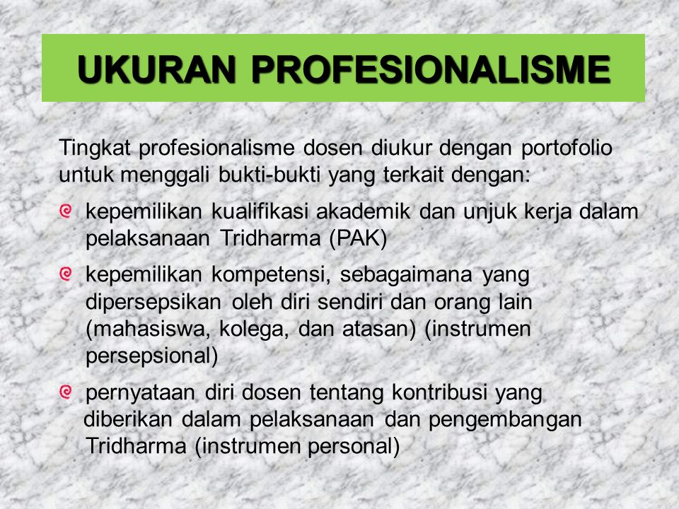 Secara keseluruhan, hasil penilaian terhadap aspek unjuk kerja dan profesionalisme dosen, serta keselarasan hasil penilaian persepsional dan deskripsi diri menjadi Indikator profesionalisme dosen dan merupakan penentu pemerolehan sertifikat pendidik PENILAIAN PORTOFOLIO