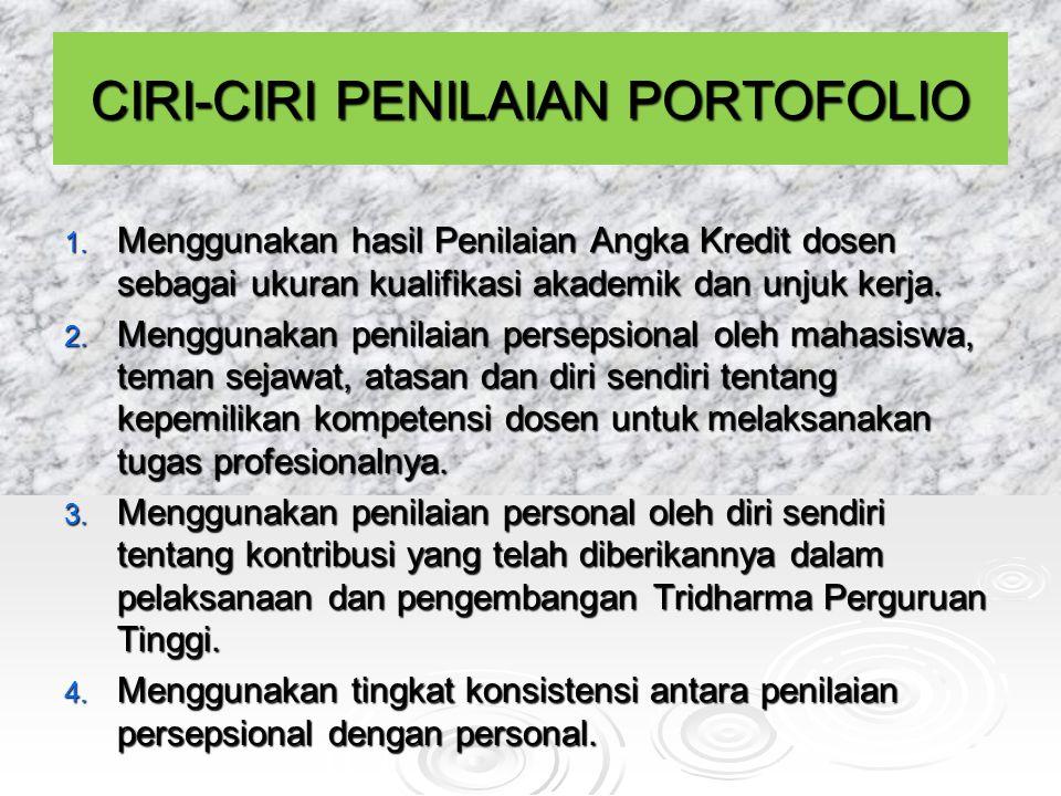 CIRI-CIRI PENILAIAN PORTOFOLIO 1. Menggunakan hasil Penilaian Angka Kredit dosen sebagai ukuran kualifikasi akademik dan unjuk kerja. 2. Menggunakan p