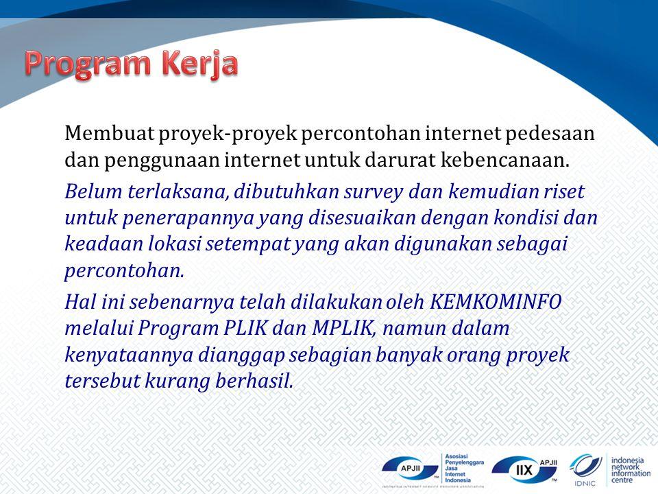 Membuat proyek-proyek percontohan internet pedesaan dan penggunaan internet untuk darurat kebencanaan. Belum terlaksana, dibutuhkan survey dan kemudia
