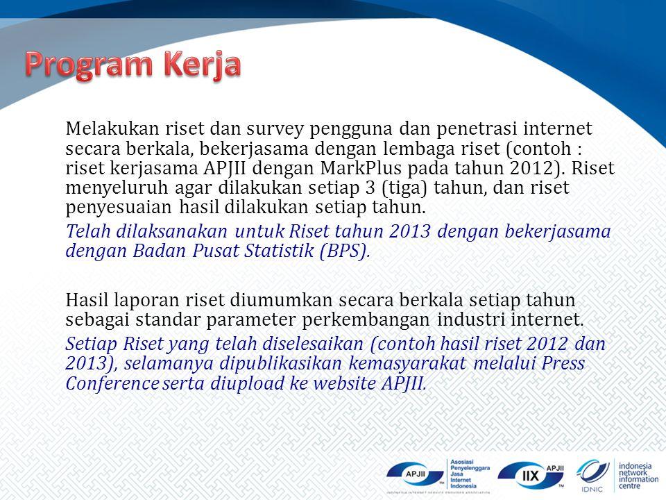 Melakukan riset dan survey pengguna dan penetrasi internet secara berkala, bekerjasama dengan lembaga riset (contoh : riset kerjasama APJII dengan Mar