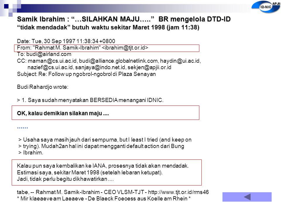 """Samik Ibrahim : """"…SILAHKAN MAJU….."""" BR mengelola DTD-ID """"tidak mendadak"""" butuh waktu sekitar Maret 1998 (jam 11:38) Date: Tue, 30 Sep 1997 11:38:34 +0"""