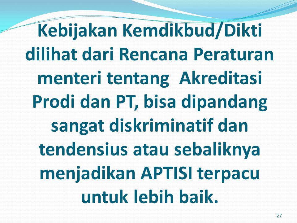 Kebijakan Kemdikbud/Dikti dilihat dari Rencana Peraturan menteri tentang Akreditasi Prodi dan PT, bisa dipandang sangat diskriminatif dan tendensius atau sebaliknya menjadikan APTISI terpacu untuk lebih baik.