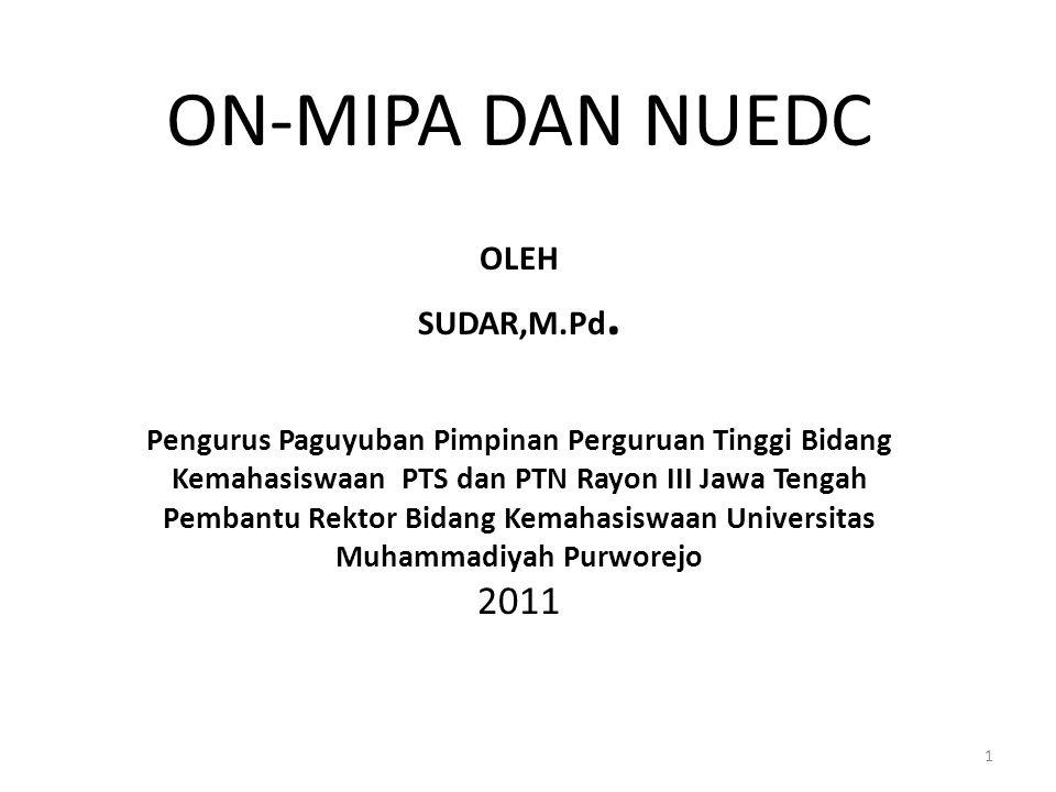 ON-MIPA DAN NUEDC OLEH SUDAR,M.Pd. Pengurus Paguyuban Pimpinan Perguruan Tinggi Bidang Kemahasiswaan PTS dan PTN Rayon III Jawa Tengah Pembantu Rektor