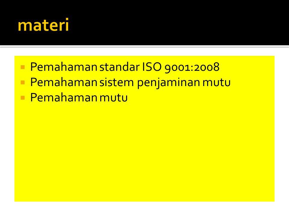  Pemahaman standar ISO 9001:2008  Pemahaman sistem penjaminan mutu  Pemahaman mutu