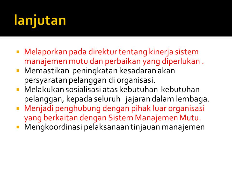  Melaporkan pada direktur tentang kinerja sistem manajemen mutu dan perbaikan yang diperlukan.