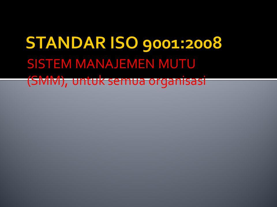  Untuk perbaikan manajemen organisasi dengan mengacu pada standar organisasi internasional  Perbaikan/ peningkatan terus menerus untuk semua sistem dalam organisasi  Aktifitas selalu direncanakan dan tercatat