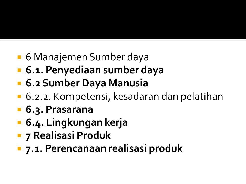  6 Manajemen Sumber daya  6.1. Penyediaan sumber daya  6.2 Sumber Daya Manusia  6.2.2.