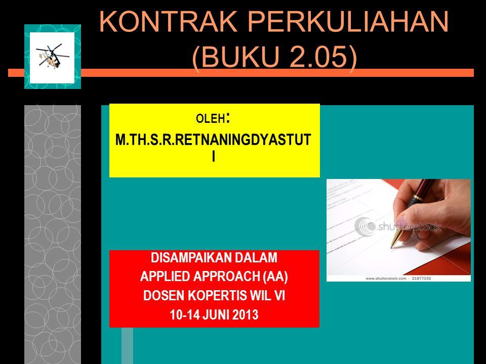 KONTRAK PERKULIAHAN (BUKU 2.05) OLEH : M.TH.S.R.RETNANINGDYASTUT I DISAMPAIKAN DALAM APPLIED APPROACH (AA) DOSEN KOPERTIS WIL VI 10-14 JUNI 2013