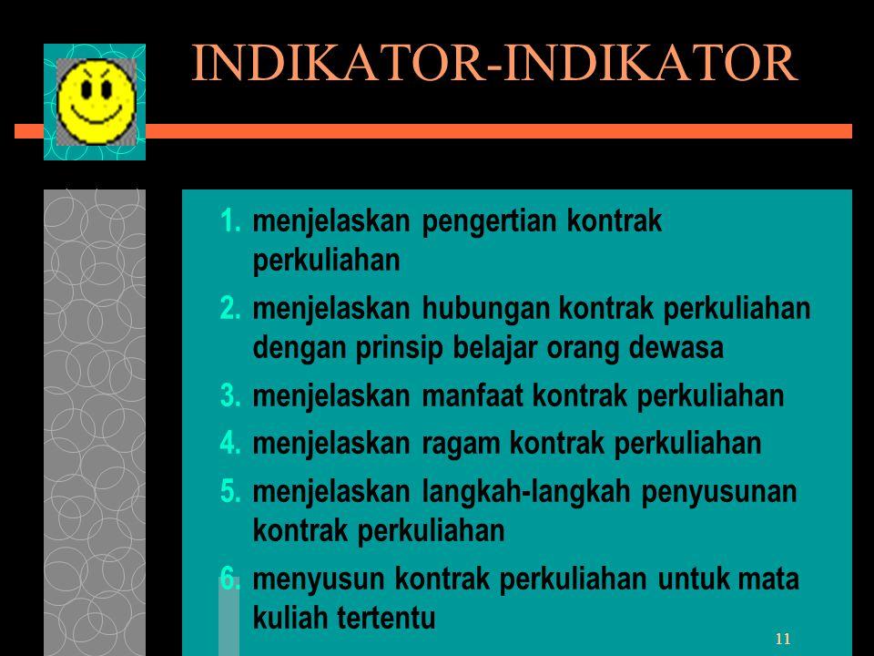 11 INDIKATOR-INDIKATOR 1. menjelaskan pengertian kontrak perkuliahan 2. menjelaskan hubungan kontrak perkuliahan dengan prinsip belajar orang dewasa 3