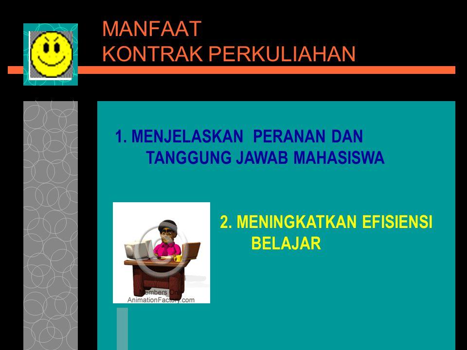 MANFAAT KONTRAK PERKULIAHAN 1. MENJELASKAN PERANAN DAN TANGGUNG JAWAB MAHASISWA 2. MENINGKATKAN EFISIENSI BELAJAR