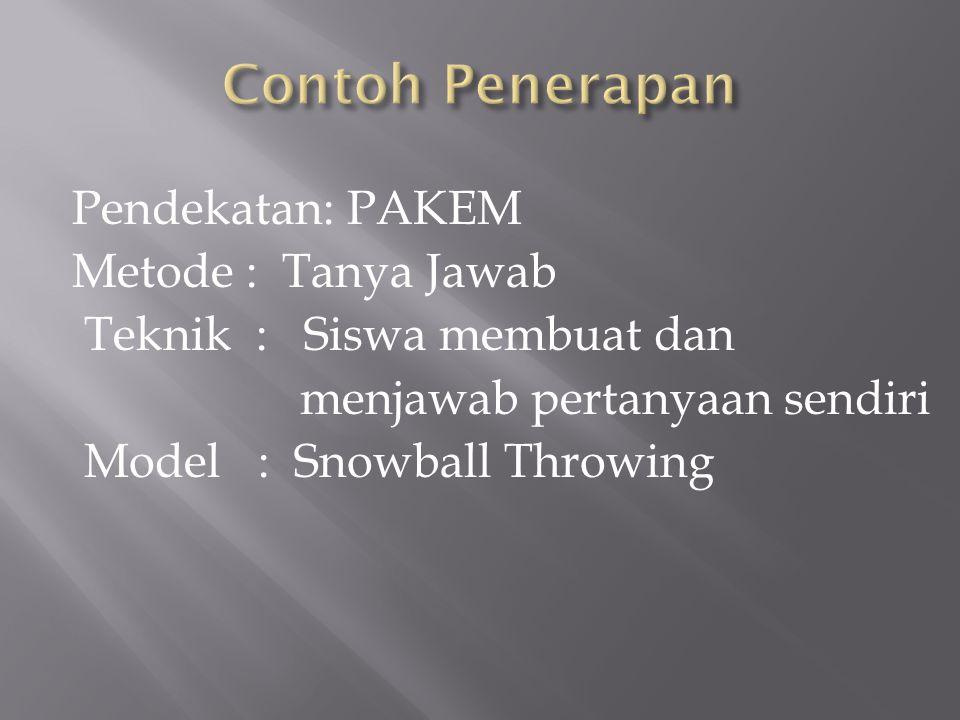 Pendekatan: PAKEM Metode : Tanya Jawab Teknik : Siswa membuat dan menjawab pertanyaan sendiri Model : Snowball Throwing