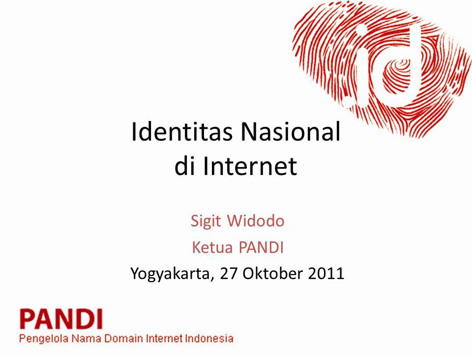 Identitas Nasional di Internet Sigit Widodo Ketua PANDI Yogyakarta, 27 Oktober 2011