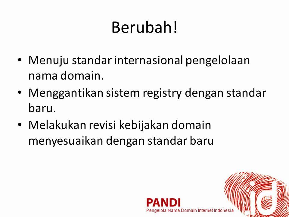 Berubah. Menuju standar internasional pengelolaan nama domain.