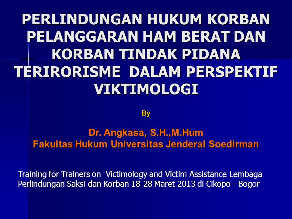 PERLINDUNGAN HUKUM KORBAN PELANGGARAN HAM BERAT DAN KORBAN TINDAK PIDANA TERIRORISME DALAM PERSPEKTIF VIKTIMOLOGI By Dr. Angkasa, S.H.,M.Hum Fakultas