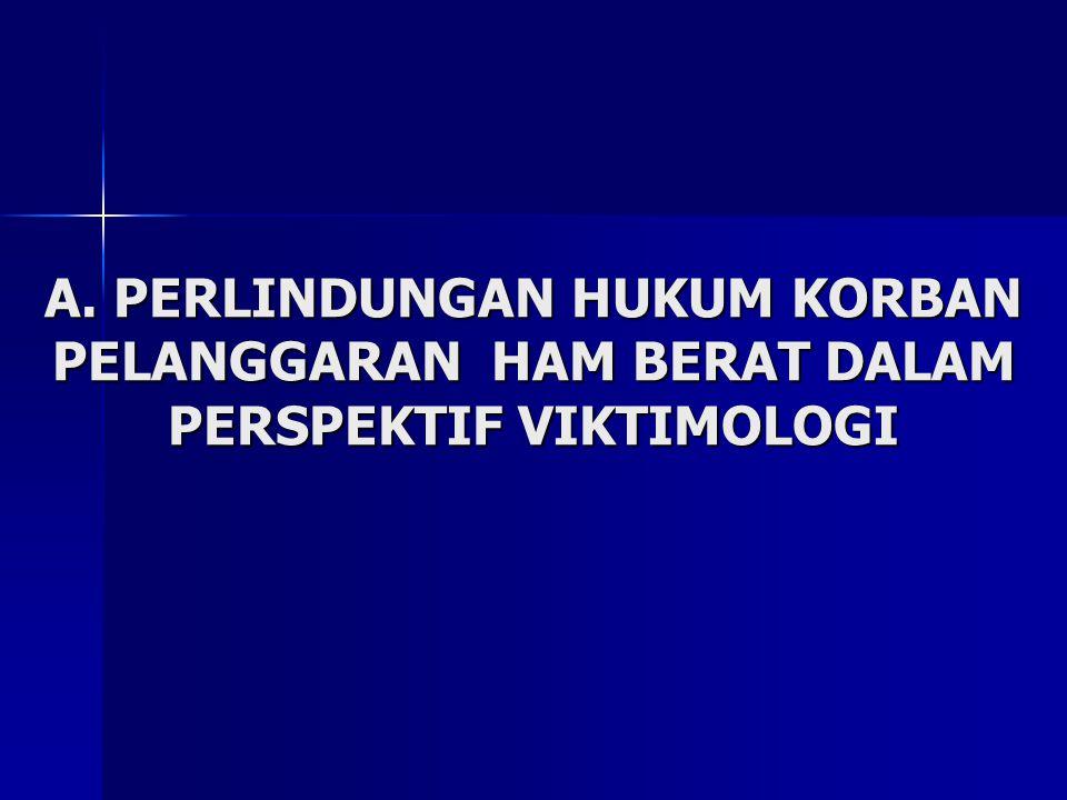 A. PERLINDUNGAN HUKUM KORBAN PELANGGARAN HAM BERAT DALAM PERSPEKTIF VIKTIMOLOGI