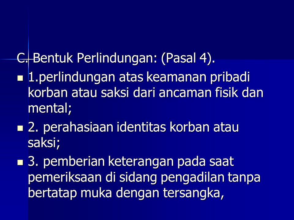 C. Bentuk Perlindungan: (Pasal 4). 1.perlindungan atas keamanan pribadi korban atau saksi dari ancaman fisik dan mental; 1.perlindungan atas keamanan