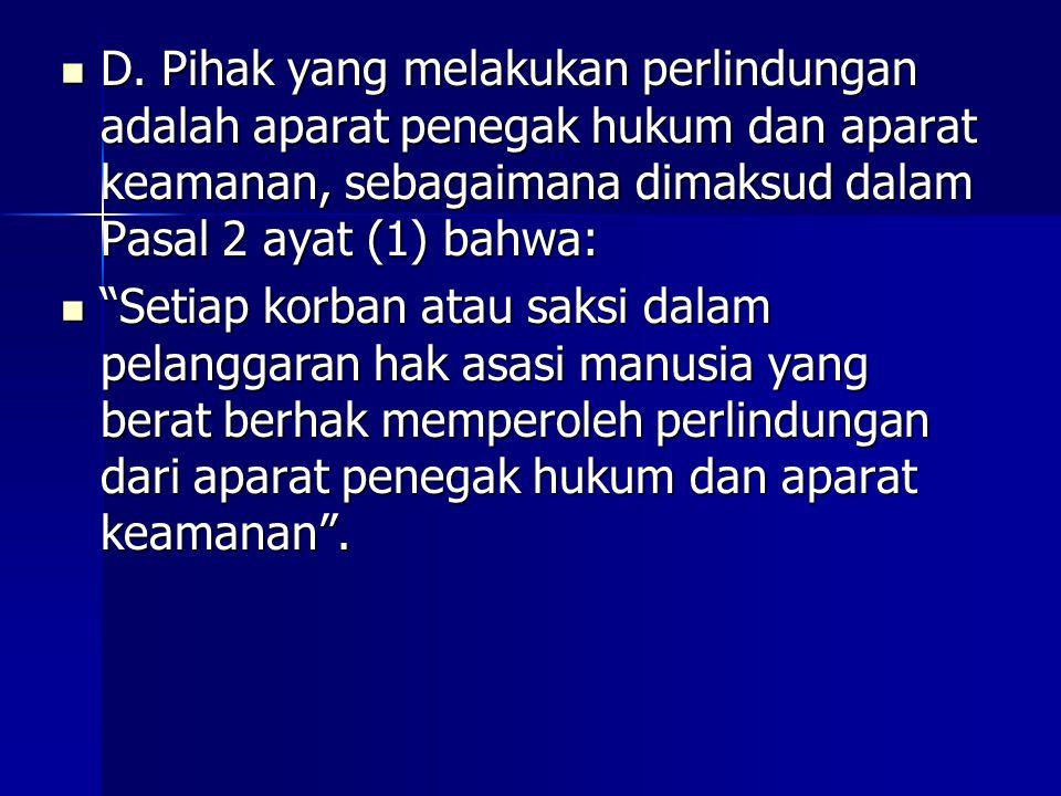 D. Pihak yang melakukan perlindungan adalah aparat penegak hukum dan aparat keamanan, sebagaimana dimaksud dalam Pasal 2 ayat (1) bahwa: D. Pihak yang