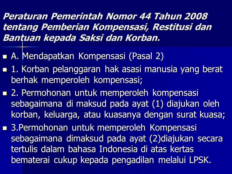 Peraturan Pemerintah Nomor 44 Tahun 2008 tentang Pemberian Kompensasi, Restitusi dan Bantuan kepada Saksi dan Korban. A. Mendapatkan Kompensasi (Pasal