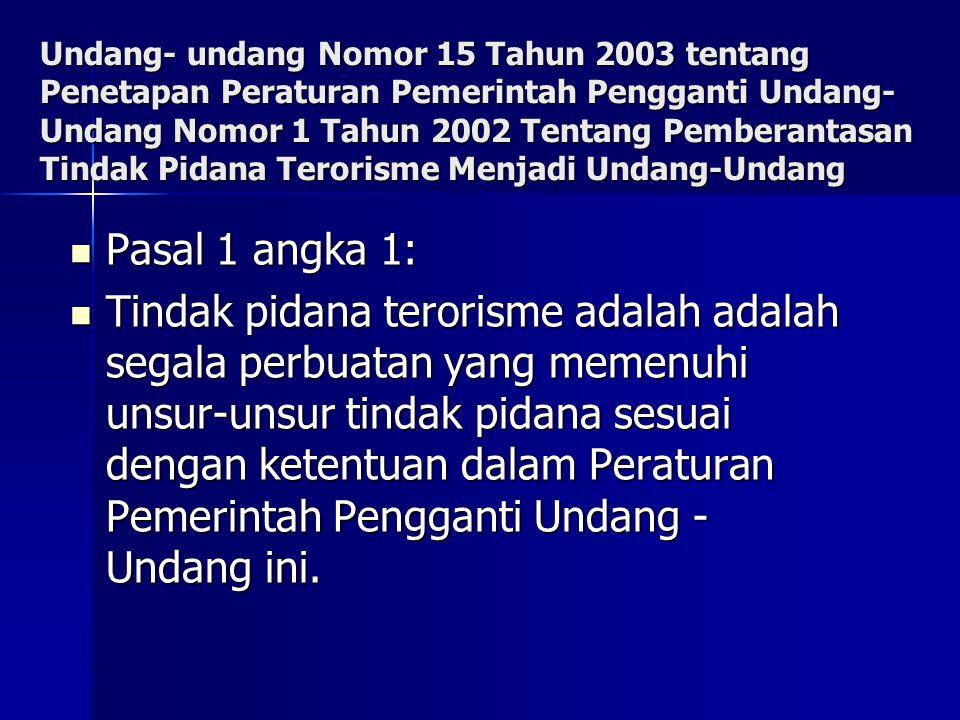 Undang- undang Nomor 15 Tahun 2003 tentang Penetapan Peraturan Pemerintah Pengganti Undang- Undang Nomor 1 Tahun 2002 Tentang Pemberantasan Tindak Pid