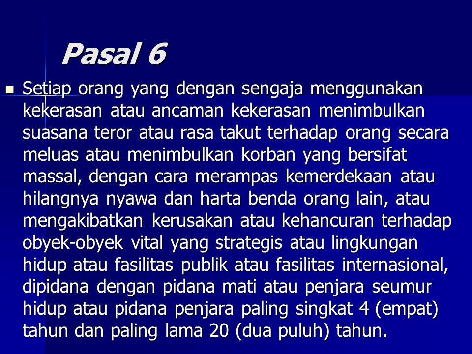 Pasal 6 Setiap orang yang dengan sengaja menggunakan kekerasan atau ancaman kekerasan menimbulkan suasana teror atau rasa takut terhadap orang secara